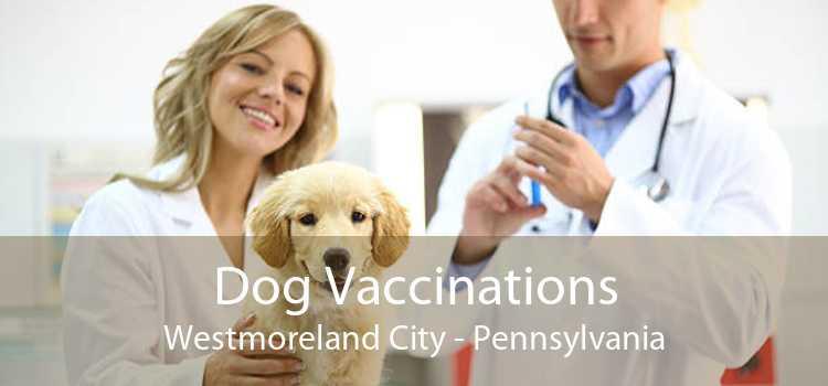 Dog Vaccinations Westmoreland City - Pennsylvania
